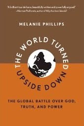 """The World Turned Upside Down""-Melanie Phillips"