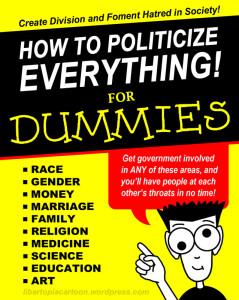 Politicize everything