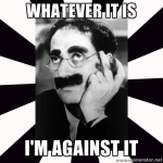 groucho-im-against-it