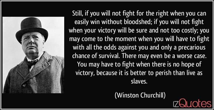 Churchill-the-right-when-you-can-easily-win-without-bloodshed-if-you-will-winston-churchill-340372