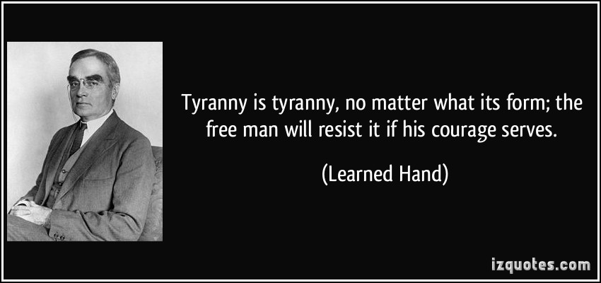 9yranny-is-tyranny-no-matter-what-its-form-the-free-man-will-resist-it-if-his-courage-serves-learned-hand-322001